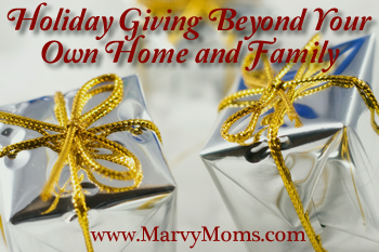 Holiday Giving Beyond Your Own Home and Family - Marvy Moms