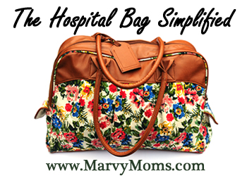 The Hospital Bag Simplified - Marvy Moms