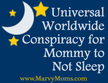 Universal Worldwide Conspiracy for Mommy to Not Sleep