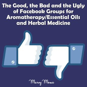 The Good, the Bad and the Ugly of Facebook Groups for Aromatherapy/Essential Oils and Herbal Medicine
