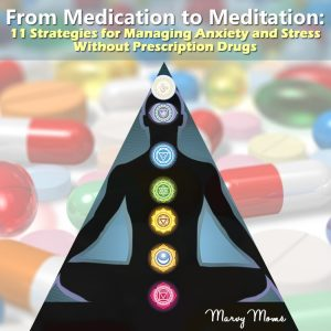 From Medication to Meditation: 11 Strategies for Managing Anxiety and Stress Without Prescription Drugs