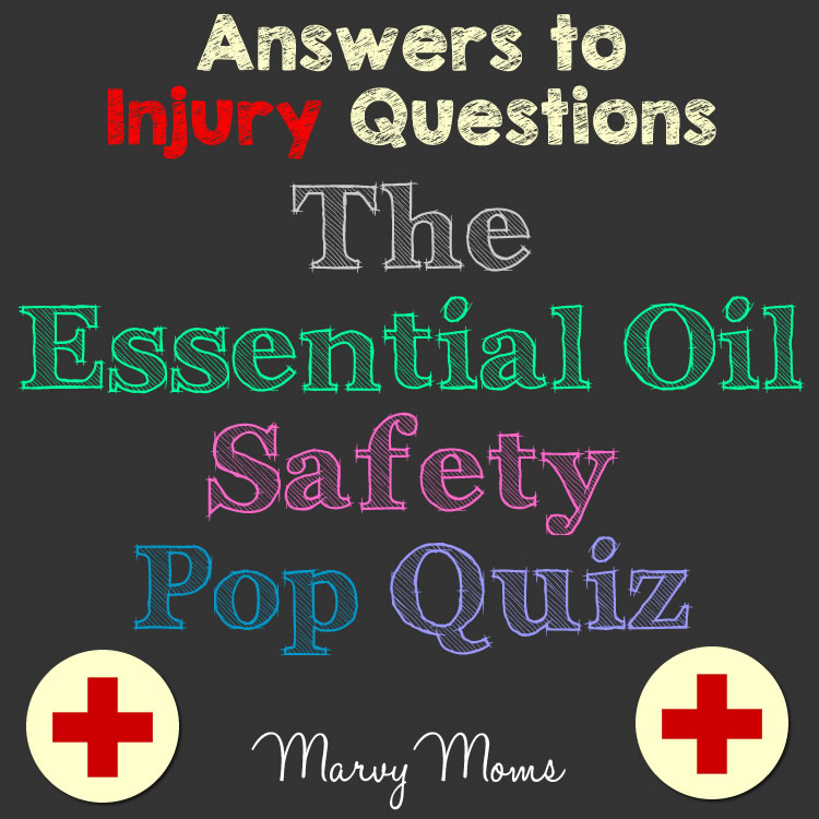 Answers to Injury Questions: The Essential Oil Safety Pop Quiz - Marvy Moms