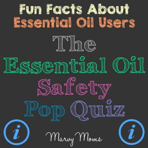 Fun Facts About Essential Oil Users: The Essential Oil Safety Pop Quiz Results (Part 3)