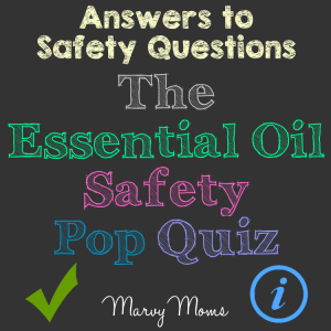 Answers to Safety Questions: The Essential Oil Safety Pop Quiz Results (Part 1)