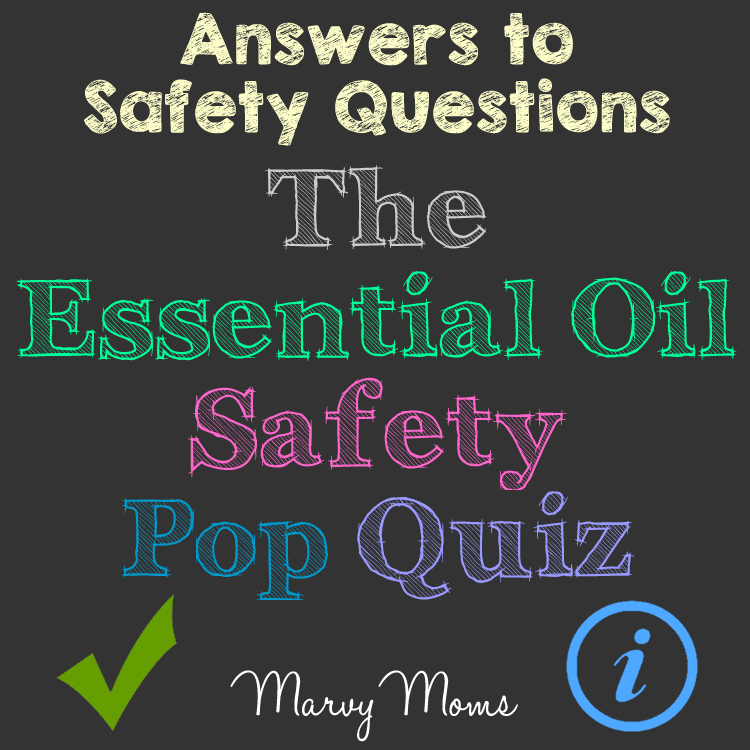 Answers to Safety Questions: The Essential Oil Safety Pop Quiz